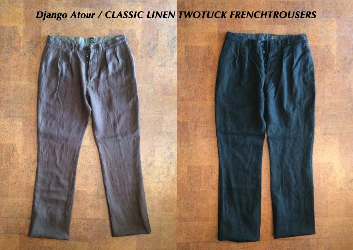 Django Atour / CLASSIC LINEN TWOTUCK FRENCHTROUSERS